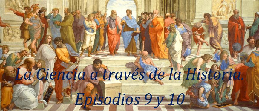 La Ciencia a través de la Historia. Episodios 9 y 10